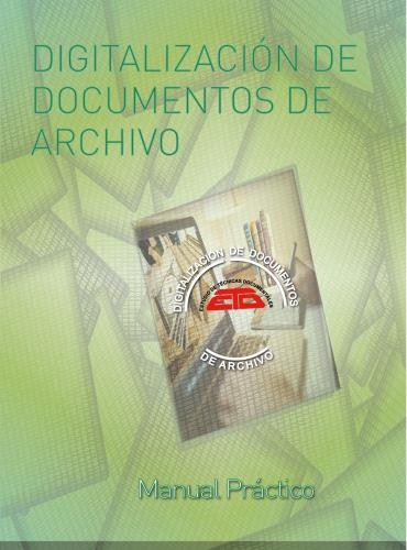 CRESPO MUÑOZ, FRANCISCO J.DIGITALIZACIÓN DE DOCUMENTOS DE ARCHIVO: MANUAL PRÁCTICO